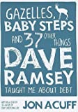 img - for Gazelles, Baby Steps and 37 Other Things Dave Ramsey Taught Me about Debt (Paperback)--by Jon Acuff [2011 Edition] ISBN: 9780978562090 book / textbook / text book