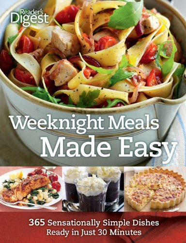 Weeknight Meals Made Easy: 365 Sensationally Simple Dishes Ready in Just 30 Minutes (Readers Digest)