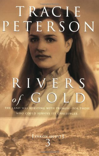 Rivers of Gold (Yukon Quest #3) by Brand: Bethany House Publishers