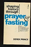 Shaping History Through Prayer and Fasting, Derek Prince, 0800781805