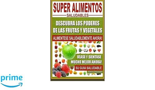 Super Alimentos Saludables: Descubra Los Poderes de Las Frutas y Vegetales, Vease y Sientase Mucho Mejor Ahora: Amazon.es: Mario Fortunato: Libros