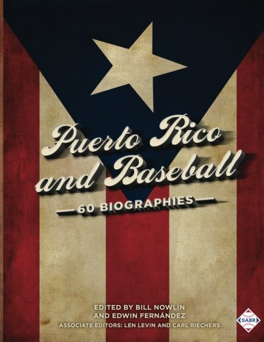 Puerto Rico and Baseball: 60 Biographies (The SABR Digital Library) (Volume 49)