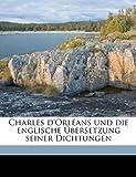 Charles D'Orléans und Die Englische Übersetzung Seiner Dichtungen, Paul Sauerstein, 1149303662