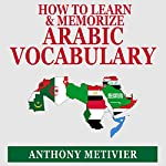 How to Learn and Memorize Arabic Vocabulary : Using a Memory Palace Specifically Designed for Arabic (Magnetic Memory Series) | Anthony Metivier