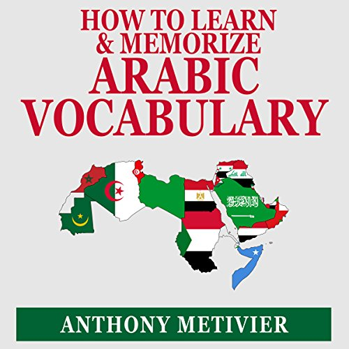 How to Learn and Memorize Arabic Vocabulary: Using a Memory Palace Specifically Designed for Arabic (Magnetic Memory Series)