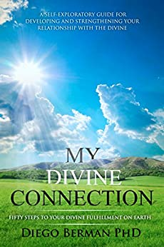 My Divine Connection: Fifty Steps to Your Divine Fulfillment on Earth by [Berman, Diego]