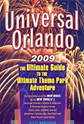 Universal Orlando 2009: The Ultimate Guide to the Ultimate Theme Park Adventure