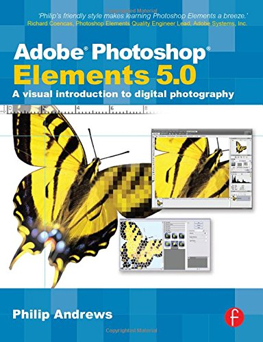 Adobe Photoshop Elements 5.0: A visual introduction to digital photography -