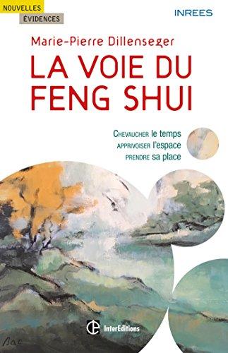 La voie du Feng Shui - Chevaucher le temps, apprivoiser l'espace, prendre sa place (French Edition)