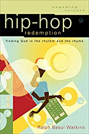 Hip-Hop Redemption (Engaging Culture): Finding God in the Rhythm and the Rhyme