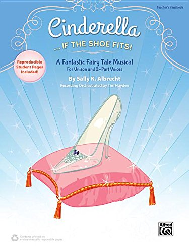 - Cinderella. . . If the Shoe Fits!: A Fantastic Fairy Tale Musical for Unison and 2-Part Voices (Teacher's Handbook)