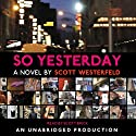 So Yesterday Audiobook by Scott Westerfeld Narrated by Scott Brick