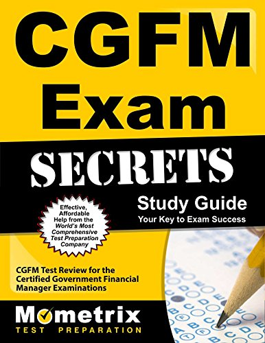 CGFM Exam Secrets Study Guide: CGFM Test Review for the Certified Government Financial Manager Examinations