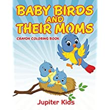Baby Birds and Their Moms: Crayon Coloring Book (Birds Coloring and Art Book Series)
