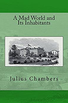 A Mad World and Its Inhabitants (Asylum Stories Book 1) (English Edition) por [Chambers, Julius]