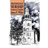 Protestant Worship: Traditions in Transition