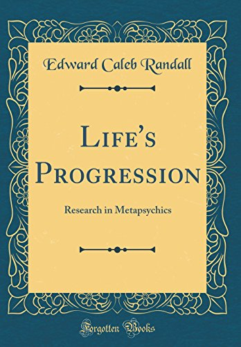 Life's Progression: Research in Metapsychics (Classic Reprint) (The Seven Forgotten Natural Wonders Of The World)