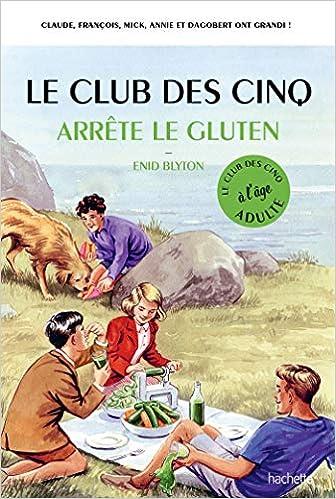 Amazon Fr Le Club Des 5 Arrete Le Gluten Bruno Vincent