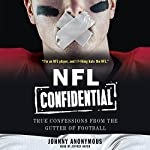 NFL Confidential: True Confessions from the Gutter of Football | Johnny Anonymous