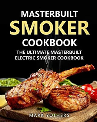 Masterbuilt Smoker Cookbook: The Ultimate Masterbuilt Electric Smoker Cookbook: Simple and Delicious Electric Smoker Recipes for Your Whole Family from CreateSpace Independent Publishing Platform