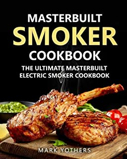 Masterbuilt Smoker Cookbook: The Ultimate Masterbuilt Electric Smoker Cookbook: Simple and Delicious Electric Smoker Recipes for Your Whole Family