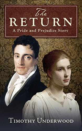 The Return A Pride And Prejudice Story Kindle Edition By Timothy