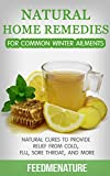 Natural home remedies for common winter ailments: Natural cures to provide relief from cold, flu, sore throat, and more
