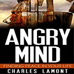 Angry Mind: Finding Peace in Your Life | Charles Lamont