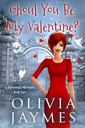 Ghoul You Be My Valentine? (A Ravenmist Whodunit Paranormal Cozy Mystery Book 2) by [Jaymes, Olivia]