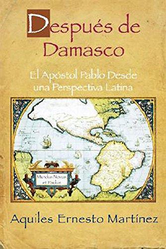 Despues de Damasco, El Apostol Pablo Desde una Perspectiva Latina: The Importance of Paul to the Christian Faith and the Hispanic Community Spanish
