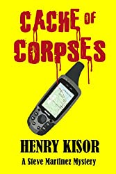 Cache of Corpses (Steve Martinez Mysteries Book 1)