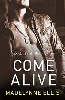 Come Alive (Rock Hard, Book 3) by [Ellis, Madelynne]