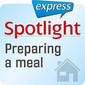 Spotlight express - Mein Alltag: Wortschatz-Training Englisch - Eine Mahlzeit zubereiten Hörbuch
