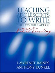 Teaching Adolescents to Write: The Unsubtle Art of Naked Teaching
