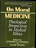img - for On Moral Medicine: Theological Perspectives in Medical Ethics book / textbook / text book