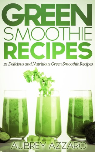 (Green Smoothie Recipes: 21 Delicious and Nutritious Green Smoothie Recipes (21 Day Smoothie Detox - 21 Green Smoothie Drinks to Detox, Cleanse, and Calm Book 1))