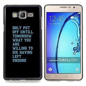 GIFT CHOICE / Teléfono Estuche protector Duro Cáscara Funda Cubierta Caso / Hard Case for Samsung Galaxy On7 O7 // Tomorrow Willing Motivational Inspiring //