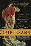 Front cover for the book Courtesans: Money, Sex and Fame in the Nineteenth Century by Katie Hickman