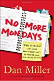 No More Mondays: Fire Yourself -- and Other Revolutionary Ways to Discover Your True Calling at Work by Dan Miller (2008…