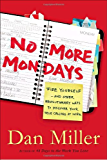 No More Dreaded Mondays: Ignite Your Passion - and Other Revolutionary Ways to Discover Your True Callingat Work