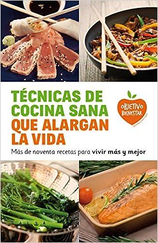 Técnicas de cocina sana que alargan la vida: Más de noventa ...