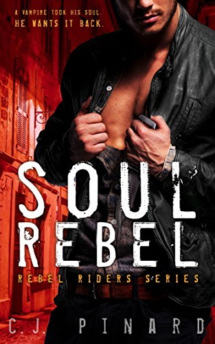 Soul Rebel (Rebel Riders Book 1) by [Pinard, C.J.]