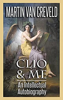 Clio & Me: An Intellectual Autobiography by [van Creveld, Martin]