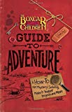 The Boxcar Children Guide to Adventure: A How-To for Mystery Solving, Make-It-Yourself Projects, and More (The Boxcar Children Mysteries)