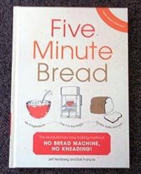 Five Minute Bread — the Revolutionary New Baking Method: No Bread Machine, No Kneading!