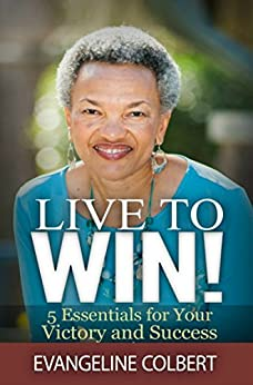 Live to Win!: 5 Essentials for Your Victory and Success by [Colbert, Evangeline]