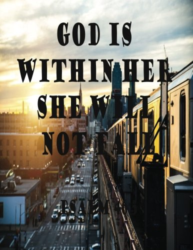 """God Is Within Her She Will Not Fall Psalm 46:5: Journal Notebook, Quotes Notebook,Quotes Journal, writing in as a diary, or giving as a gift. Composition Book 100 Pages 8.5""""x11"""" (Volume 95) pdf"""