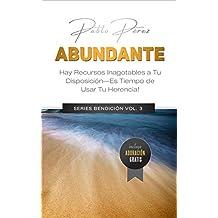 ABUNDANTE: Hay Recursos Inagotables a Tu Disposición. Es Tiempo de Descubrir la Abundancia de Dios. (Series Bendición nº 3) (Spanish Edition)