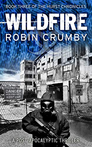Wildfire: A Post-Apocalyptic Pandemic Survival Thriller (The Hurst Chronicles Book 3) by [Crumby, Robin]