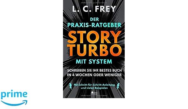 Amazon.com: Story Turbo: Der Praxis-Ratgeber mit System: Schreiben Sie Ihr bestes Buch in 4 Wochen oder weniger! Mit Schritt-für-Schritt-Anleitung und ...